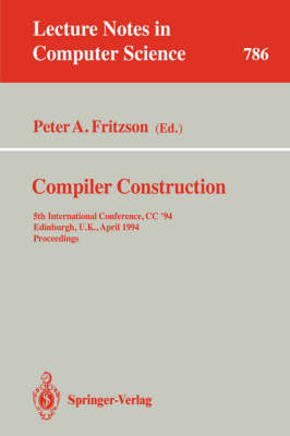 Compiler Construction: 5th International Conference, CC '94, Edinburgh, U.K., April 7 - 9, 1994. Proceedings - Lecture Notes in Computer Science 786 (Paperback)