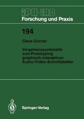 Vorgehenssystematik zum Prototyping Graphisch-interaktiver Audio/Video-Schnittstellen - IPA-IAO - Forschung und Praxis 194 (Paperback)