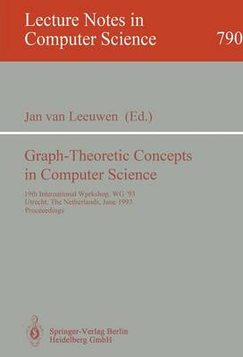 Graph-Theoretic Concepts in Computer Science: 19th International Workshop, WG '93, Utrecht, The Netherlands, June 16 - 18, 1993. Proceedings - Lecture Notes in Computer Science 790 (Paperback)