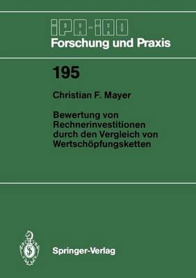 Bewertung Von Rechnerinvestitionen Durch Den Vergleich Von Wertsch pfungsketten - IPA-Iao - Forschung Und Praxis 195 (Paperback)
