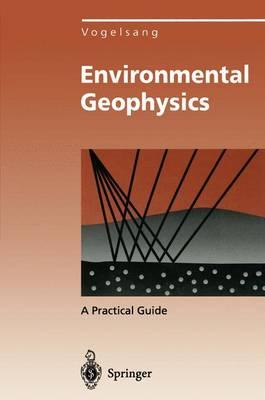 Environmental Geophysics: A Practical Guide - Environmental Science and Engineering / Environmental Engineering (Hardback)