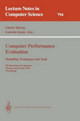 Computer Performance Evaluation: Modelling Techniques and Tools: Modelling Techniques and Tools. 7th International Conference, Vienna, Austria, May 3 - 6, 1994. Proceedings - Lecture Notes in Computer Science 794 (Paperback)