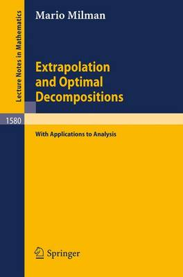 Extrapolation and Optimal Decompositions: with Applications to Analysis - Lecture Notes in Mathematics 1580 (Paperback)