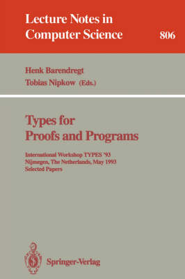 Types for Proofs and Programs: International Workshop TYPES '93, Nijmegen, The Netherlands, May 24 - 28, 1993. Selected Papers - Lecture Notes in Computer Science 806 (Paperback)