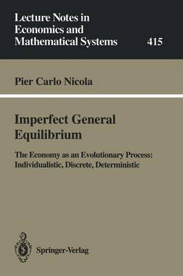 Imperfect General Equilibrium: The Economy as an Evolutionary Process: Individualistic, Discrete, Deterministic - Lecture Notes in Economics and Mathematical Systems 415 (Paperback)