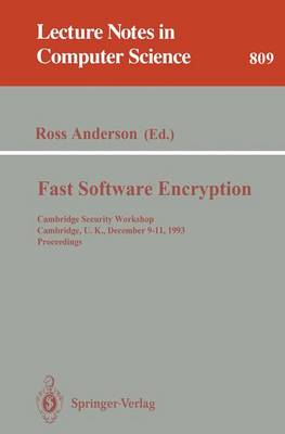 Fast Software Encryption: Cambridge Security Workshop, Cambridge, U.K., December 9 - 11, 1993. Proceedings - Lecture Notes in Computer Science 809 (Paperback)
