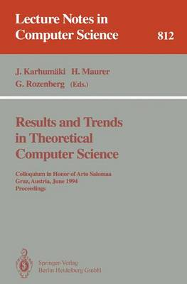 Results and Trends in Theoretical Computer Science: Colloquium in Honor of Arto Salomaa, Graz, Austria, June 10 - 11, 1994. Proceedings - Lecture Notes in Computer Science 812 (Paperback)