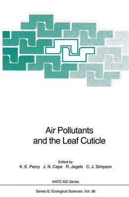 Air Pollutants and the Leaf Cuticle: Proceedings of the NATO Advanced Research Workshop on Air Pollutants and the Cuticle, Held at Fredericton, Canada, October 4-8, 1993 - NATO ASI v. 36 (Hardback)
