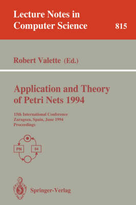Application and Theory of Petri Nets 1994: 15th International Conference, Zaragoza, Spain, June 20-24, 1994. Proceedings - Lecture Notes in Computer Science 815 (Paperback)