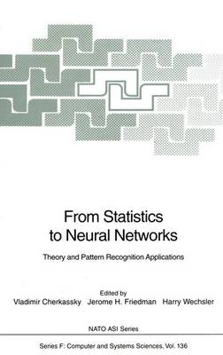 From Statistics to Neural Networks: Theory and Pattern Recognition Applications - Proceedings of the NATO Advanced Study Institute 'From Statistics to Neural Networks, Theory and Pattern Recognition Applications', Held in Les Arcs, Bourg Saint Maurice, France, June 21-July 2, 1993 - NATO ASI v. 136 (Hardback)