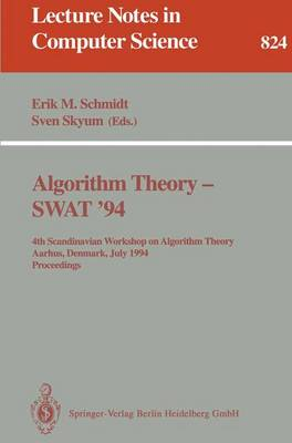 Algorithm Theory - SWAT '94: 4th Scandianvian Workshop on Algorithm Theory, Aarhus, Denmark, July 6-8, 1994. Proceedings - Lecture Notes in Computer Science 824 (Paperback)