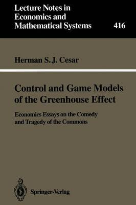 Control and Game Models of the Greenhouse Effect: Economics Essays on the Comedy and Tragedy of the Commons - Lecture Notes in Economics and Mathematical Systems 416 (Paperback)