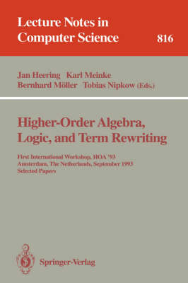 Higher-Order Algebra, Logic, and Term Rewriting: First International Workshop, HOA '93, Amsterdam, The Netherlands, September 23 - 24, 1993. Selected Papers - Lecture Notes in Computer Science 816 (Paperback)