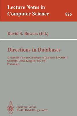 Directions in Databases: 12th British National Conference on Databases, BNCOD 12, Guildford, United Kingdom, July 6-8, 1994. Proceedings - Lecture Notes in Computer Science 826 (Paperback)