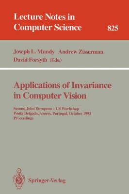 Applications of Invariance in Computer Vision: Second Joint European - US Workshop, Ponta Delgada, Azores, Portugal, October 9 - 14, 1993. Proceedings - Lecture Notes in Computer Science 825 (Paperback)