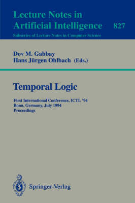 Temporal Logic: First International Conference, ICTL '94, Bonn, Germany, July 11 - 14, 1994. Proceedings - Lecture Notes in Computer Science 827 (Paperback)