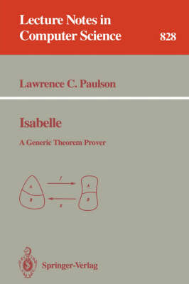 Isabelle: A Generic Theorem Prover - Lecture Notes in Computer Science 828 (Paperback)