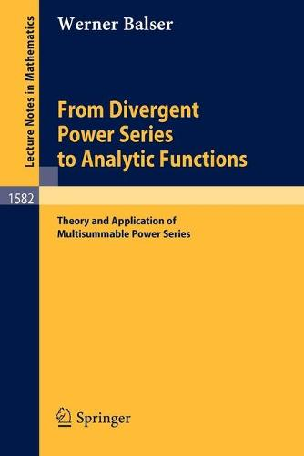 From Divergent Power Series to Analytic Functions: Theory and Application of Multisummable Power Series - Lecture Notes in Mathematics 1582 (Paperback)