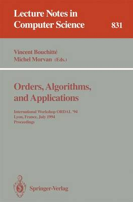 Orders, Algorithms and Applications: International Workshop ORDAL '94, Lyon, France, July 4-8, 1994. Proceedings - Lecture Notes in Computer Science 831 (Paperback)
