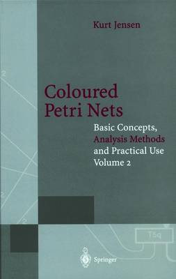 Coloured Petri Nets: Basic Concepts, Analysis Methods and Practical Use. Volume 2 - Monographs in Theoretical Computer Science. An EATCS Series (Hardback)