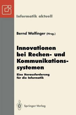 Innovationen Bei Rechen - Und Kommunikationssystemen: Eine Herausforderung fur Die Informatik - Informatik Aktuell (Paperback)
