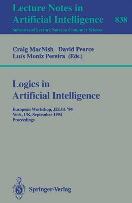 Logics in Artificial Intelligence: European Workshop JELIA '94, York, UK, September 5-8, 1994. Proceedings - Lecture Notes in Computer Science 838 (Paperback)
