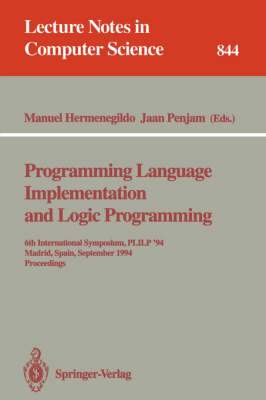 Programming Language Implementation and Logic Programming: 6th International Symposium, PLILP '94, Madrid, Spain, September 14 - 16, 1994. Proceedings - Lecture Notes in Computer Science 844 (Paperback)