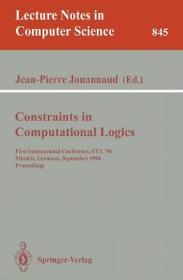 Constraints in Computational Logics: First International Conference, CCL '94, Munich, Germany, September 7 - 9, 1994. Proceedings - Lecture Notes in Computer Science 845 (Paperback)