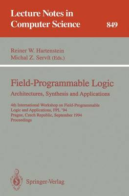 Field-Programmable Logic: Architectures, Synthesis and Applications: 4th International Workshop on Field-Programmable Logic and Applications, FPL'94, Prague, Czech Republic, September 7 - 9, 1994. Proceedings - Lecture Notes in Computer Science 849 (Paperback)