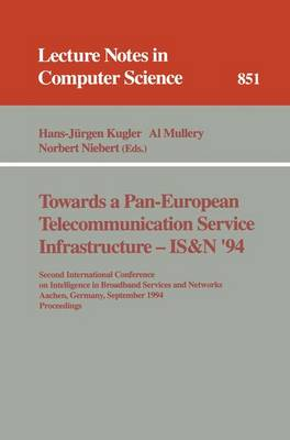 Towards a Pan-European Telecommunication Service Infrastructure - IS&N '94: Second International Conference on Intelligence in Broadband Services and Networks, Aachen, Germany, September 7 - 9, 1994. Proceedings - Lecture Notes in Computer Science 851 (Paperback)
