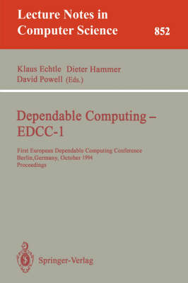 Dependable Computing - EDCC-1: First European Dependable Computing Conference, Berlin, Germany, October 4-6, 1994. Proceedings - Lecture Notes in Computer Science 852 (Paperback)