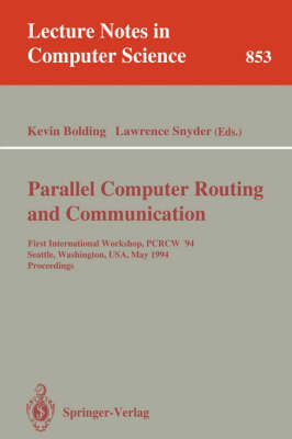Parallel Computer Routing and Communication: First International Workshop, PCRCW '94, Seattle, Washington, USA, May 16-18, 1994. Proceedings - Lecture Notes in Computer Science 853 (Paperback)