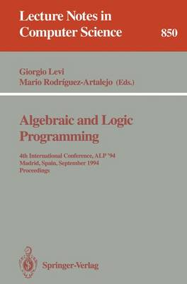 Algebraic and Logic Programming: 4th International Conference, ALP '94, Madrid, Spain, September 14-16, 1994. Proceedings - Lecture Notes in Computer Science 850 (Paperback)