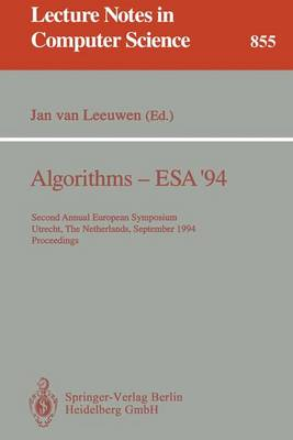 Algorithms - ESA '94: Second Annual European Symposium, Utrecht, The Netherlands, September 26 - 28, 1994. Proceedings - Lecture Notes in Computer Science 855 (Paperback)