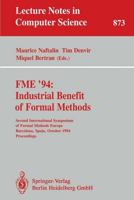 FME '94: Industrial Benefit of Formal Methods: Second International Symposium of Formal Methods Europe, Barcelona, Spain, October 24 - 28, 1994. Proceedings - Lecture Notes in Computer Science 873 (Paperback)