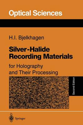 Silver-Halide Recording Materials: for Holography and Their Processing - Springer Series in Optical Sciences 66 (Paperback)