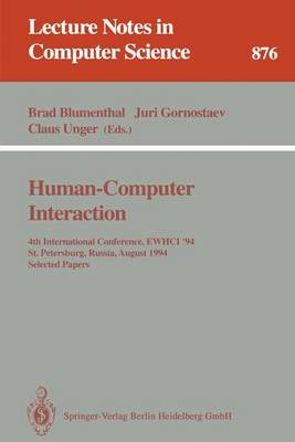 Human-Computer Interaction: 4th International Conference, EWHCI '94, St. Petersburg, Russia, August 2 - 5, 1994. Selected Papers - Lecture Notes in Computer Science 876 (Paperback)
