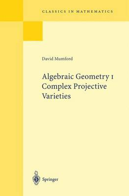 Algebraic Geometry I: Complex Projective Varieties - Classics in Mathematics (Paperback)