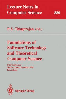 Foundations of Software Technology and Theoretical Computer Science: 14th Conference, Madras, India, December 15 - 17, 1994. Proceedings - Lecture Notes in Computer Science 880 (Paperback)