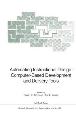 Automating Instructional Design: Computer-Based Development and Delivery Tools - Nato ASI Subseries F: 140 (Hardback)