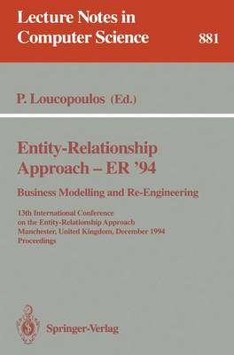 Entity-Relationship Approach - ER '94. Business Modelling and Re-Engineering: 13th International Conference on the Entity-Relationship Approach, Manchester, United Kingdom, December 13 - 16, 1994 Proceedings - Lecture Notes in Computer Science 881 (Paperback)