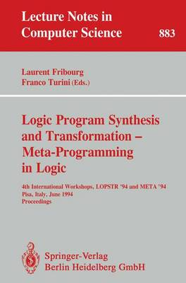 Logic Program Synthesis and Transformation - Meta-Programming in Logic: 4th International Workshops, LOPSTR '94 and META '94, Pisa, Italy, June 20 - 21, 1994. Proceedings - Lecture Notes in Computer Science 883 (Paperback)