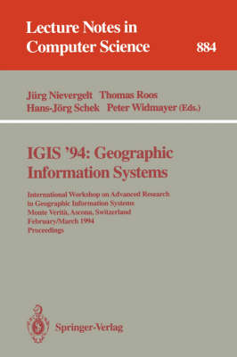 IGIS '94: Geographic Information Systems: International Workshop on Advanced Research in Geographic Information Systems, Monte Verita, Ascona, Switzerland, February 28 - March 4, 1994. Proceedings - Lecture Notes in Computer Science 884 (Paperback)