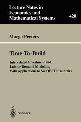 Time-To-Build: Interrelated Investment and Labour Demand Modelling With Applications to Six OECD Countries - Lecture Notes in Economics and Mathematical Systems 420 (Paperback)