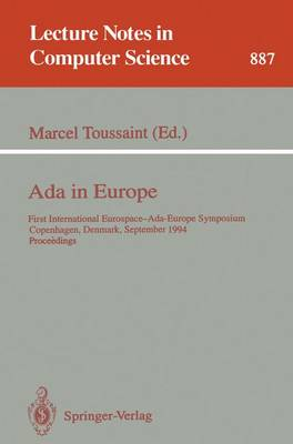 Ada in Europe: First International Eurospace-Ada-Europe Symposium, Copenhagen, Denmark, September 26 - 30, 1994. Proceedings - Lecture Notes in Computer Science 887 (Paperback)