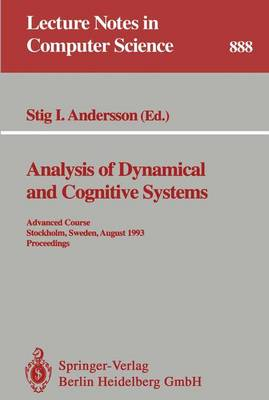 Analysis of Dynamical and Cognitive Systems: Advanced Course, Stockholm, Sweden, August 9 - 14, 1993. Proceedings - Lecture Notes in Computer Science 888 (Paperback)