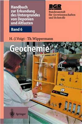 Geochemie: Band 6: Geochemie - Handbuch Zur Erkundung Des Untergrundes Von Deponien Und Alt 6 (Hardback)