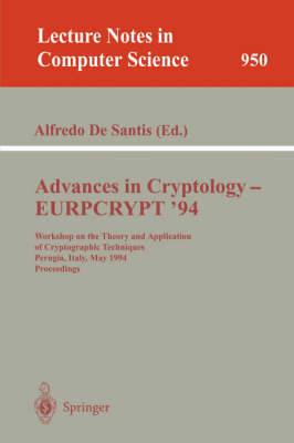 Advances in Cryptology - EUROCRYPT '94: Workshop on the Theory and Application of Cryptographic Techniques, Perugia, Italy, May 9 - 12, 1994. Proceedings - Lecture Notes in Computer Science 950 (Paperback)