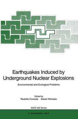 "Earthquakes Induced by Underground Nuclear Explosions: Environmental and Ecological Problems - Proceedings of the NATO Advanced Research Workshop on ""Earthquakes Induced by Underground Nuclear Explosions: Environmental and Ecological Problems"", Held in Moscow, Russia, November 9-12, 1994 - NATO ASI v. 4 (Hardback)"