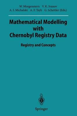 Mathematical Modelling with Chernobyl Registry Data: Registry and Concepts - Sitzungsberichte der Heidelberger Akademie der Wissenschaften 1995 / 1995/2 (Paperback)